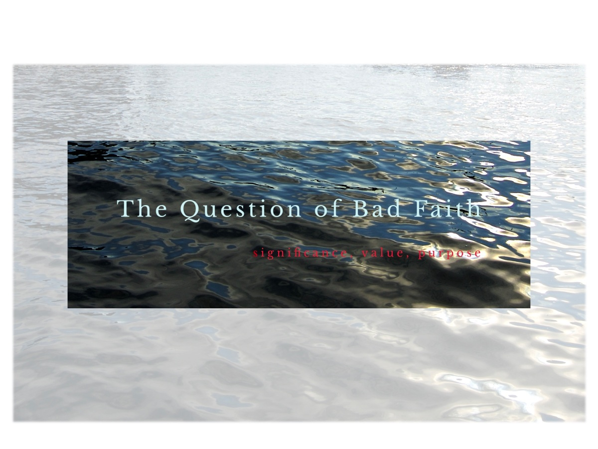 The question of Bad Faith
