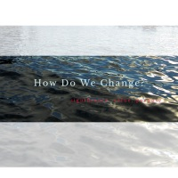 How Do We Change?