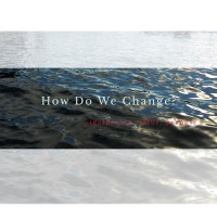 How do we change? part two…